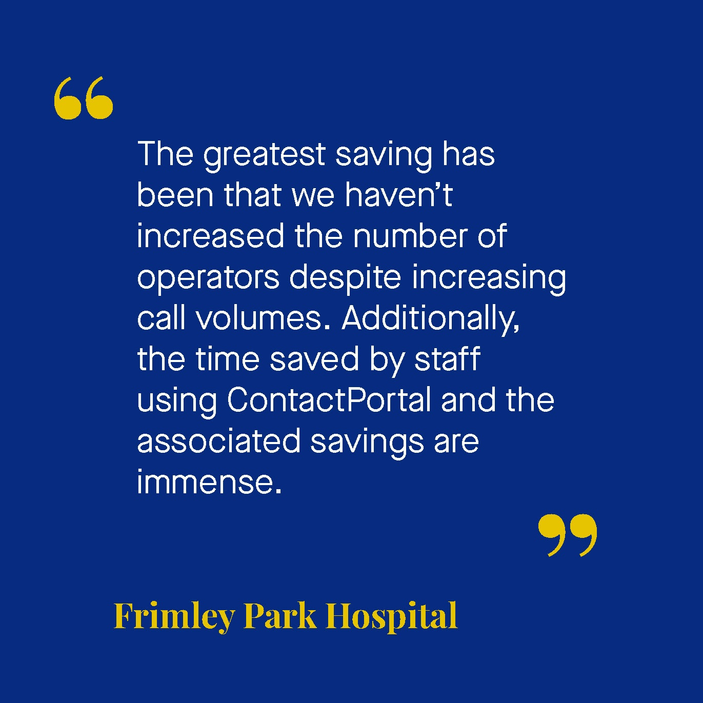 The greatest saving has been that we haven't increased the number of operators despite increasing call volumes