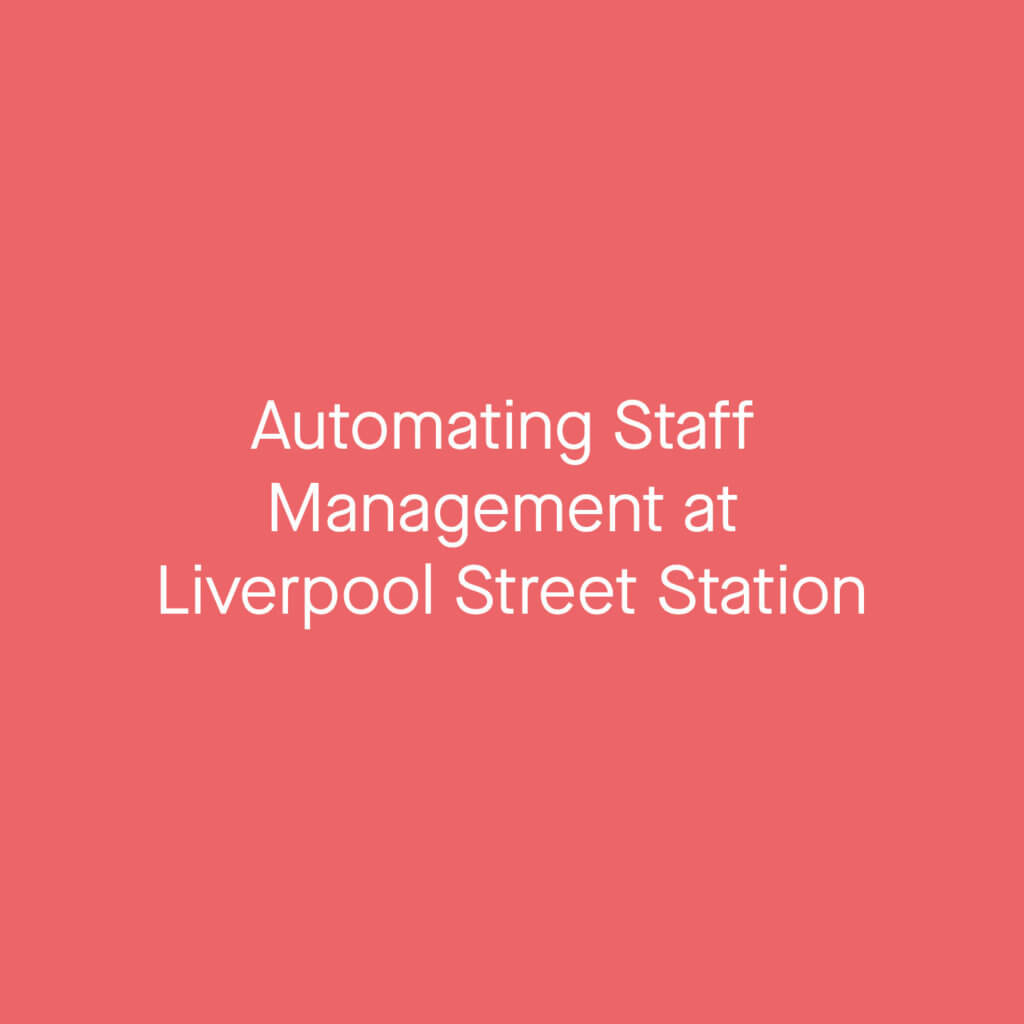 automating staff management at liverpool st station